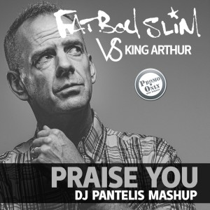 Fatboy Slim VS King Arthur - Praise You (DJ Pantelis Mashup)