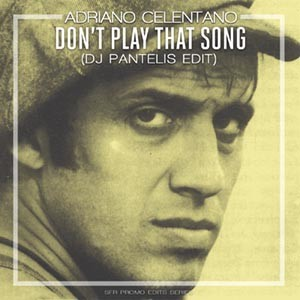 Adriano Celentano - Don't Play That Song (DJ Pantelis Edit)