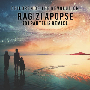 Children of the Revolution - Ragizi Apopse (DJ Pantelis Remix)